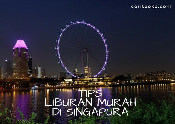 Tips Liburan Murah Di Singapura Ceritaeka